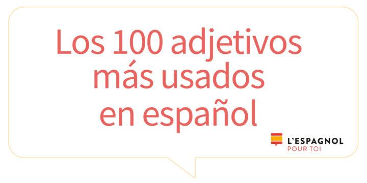 Los 100 adjetivos más usados en español.